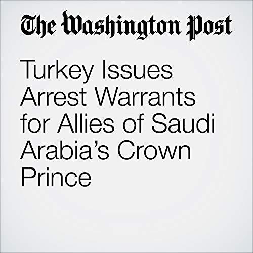 Turkey Issues Arrest Warrants for Allies of Saudi Arabia's Crown Prince  audiobook cover art