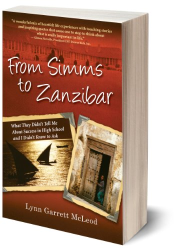 From Simms to Zanzibar--What They Didn't Tell Me About Success in High School and I Didn't Know to Ask