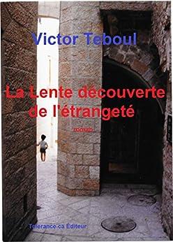 La Lente découverte de l'étrangeté: Roman (French Edition) by [Victor Teboul]