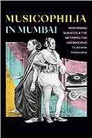 Musicophilia In Mumbai : Performing Subjcets and the Metropolitan Unconscious