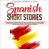 Spanish Short Stories: Learn Spanish for Beginners in Your Car Like Crazy. Language Learning Lessons for Travel & Everyday. How to Speak Spanish with Stories, Conversations, Grammar & Common Phrases.