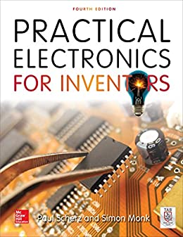 Practical Electronics for Inventors, Fourth Edition by [Paul Scherz, Simon Monk]