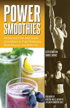 Power Smoothies: All-Natural Drinks to Fuel Workouts, Build Muscle and Burn Fat by [Corey Irwin, Kristine Miles]