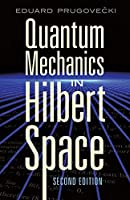 Quantum Mechanics in Hilbert Space: Second Edition (Dover Books on Physics)