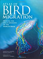 The Atlas of Bird Migration: Tracing the Great Journeys of the World's Birds