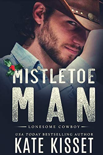 Mistletoe Man: A Small-Town, Cowboy Holiday Romance (Lonesome Cowboy Book 4) by [Kate Kisset]
