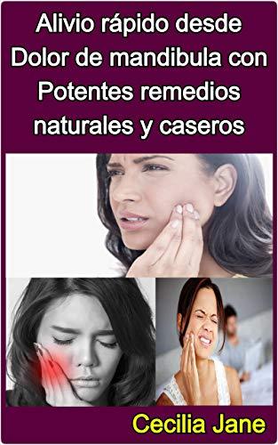 Alivio rápido desde Dolor de mandibula con Potentes remedios naturales