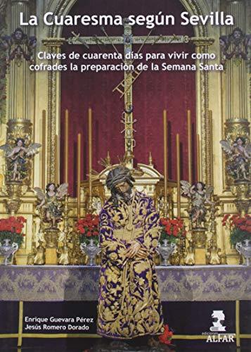La Cuaresma según Sevilla: Claves de cuarenta días para vivir como cofrades la preparación de la Semana Santa