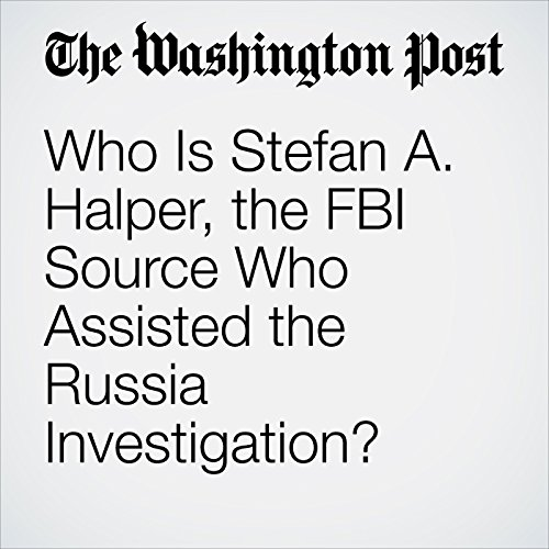 Who Is Stefan A. Halper, the FBI Source Who Assisted the Russia Investigation? audiobook cover art