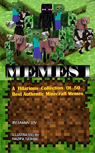Memes 1 A Hilarious Collection Of 50 Best Authentic Minecraft Memes An Unofficial Minecraft Book Kindle Edition By Spy Sammy Tasnim Nazifa Truman Rebecca Reference Kindle Ebooks Amazon Com