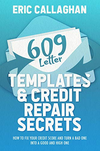 609 Letter Templates & Credit Repair Secrets: How to Fix Your Credit Score and Turn a Bad One Into a Good and High One (2021 Edition) (English Edition)