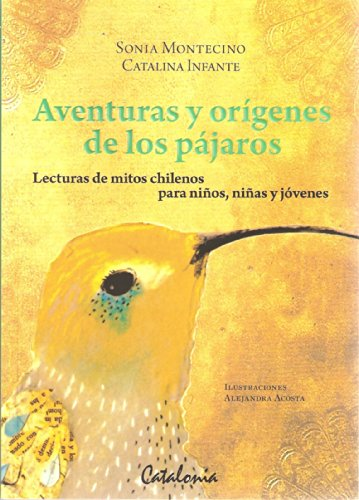Aventuras y orígenes de los pájaros. Lecturas de mitos chilenos para niños, niñas y jóvenes