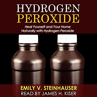 Hydrogen Peroxide: Heal Yourself and Your Home Naturally with Hydrogen Peroxide audiobook cover art