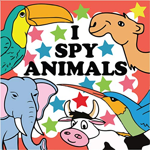 I Spy Animals: Children's Activity Book For 2, 3, 4 or 5 Year Old Toddlers   Picture Puzzle Book for Kids Ages 2-5: Preschool & Kindergarten Girls & Boys   I Spy A-Z Alphabet Word Game For Kids