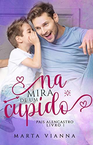 Na Mira De Um Cupido : Pais Alencastro Livro 1