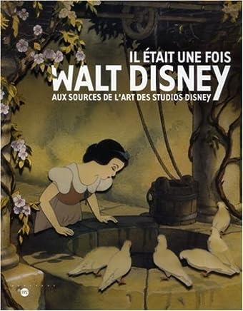 Il était une fois Walt Disney : Aux sources de lart des Studios Disney