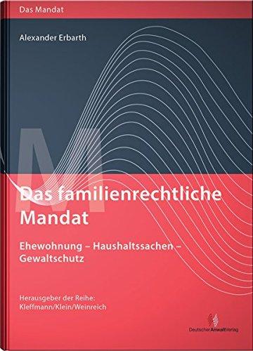 Das familienrechtliche Mandat - Ehewohnung-Haushaltssachen-Gewaltschutz
