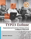 TYPO3 Extbase: Moderne Extension-Entwicklung mit Extbase und Fluid