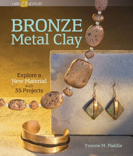 Bronze Metal Clay: Explore a New Material With 35 Projects (Lark Jewelry & Beading)