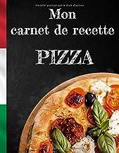 Mon carnet de recette PIZZA: Cahier de recette à remplir spécial pizza, pour 50 recettes. Grand format 21,689x27.9cm, 110 ...