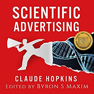Scientific Advertising                   By:                                                                                                                                 Claude Hopkins                               Narrated by:                                                                                                                                 Ty Carthage                      Length: 2 hrs and 19 mins     179 ratings     Overall 4.4