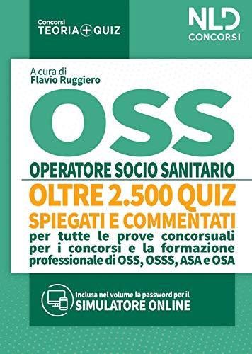 OSS Quiz: Operatore Socio Sanitario. Quiz spiegati e commentati per tutte le prove concorsuali per OSS