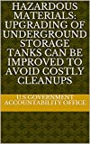 Hazardous Materials: Upgrading of Underground Storage Tanks Can Be Improved to Avoid Costly Cleanups