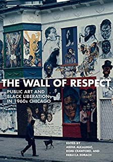 The Wall of Respect: Public Art and Black Liberation in 1960s Chicago (Second to None: Chicago Stories)