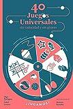 40 juegos universales sin caducidad y sin género (Juega y aprende)