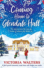 Coming Home to Glendale Hall: A feel good romantic novel that will make you smile