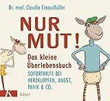 Nur Mut! Das kleine Überlebensbuch: Soforthilfe bei Herzklopfen, Angst, Panik & Co. - Claudia Croos-Müller