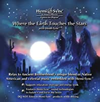Where the Earth Touches The Stars with Hemi-Sync by Monroe Products