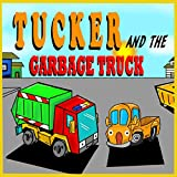Tucker and the Garbage Truck: Garbage Truck Books for Toddlers [Truck Books for Toddlers Series Book 2]