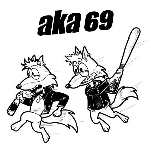AKA 69