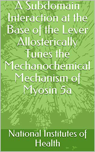 A Subdomain Interaction at the Base of the Lever Allosterically Tunes the Mechanochemical Mechanism of Myosin 5a (English Edition)