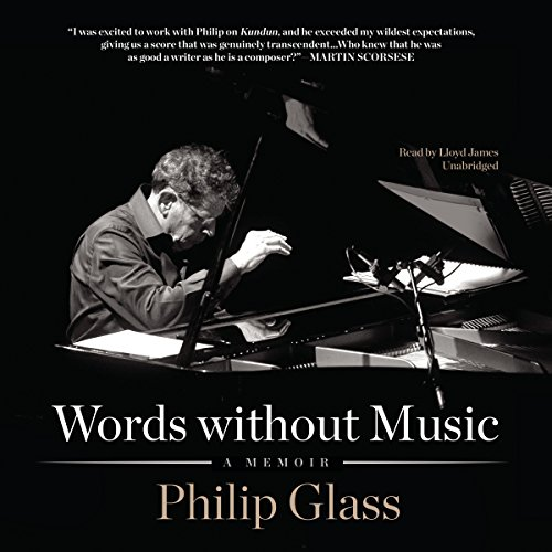 Words Without Music     A Memoir              By:                                                                                                                                 Philip Glass                               Narrated by:                                                                                                                                 Lloyd James                      Length: 15 hrs and 6 mins     114 ratings     Overall 4.6