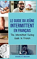 Le Guide Du Jeûne Intermittent En Français/ The Intermittent Fasting Guide In French