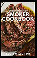 THE COMPLETE GUIDE ON SMOKER COOKBOOK: The Essential And Tasty Recipes and Techniques to Smoke About Everything And Living a Healthy Life