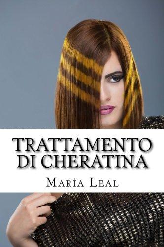 Trattamento di Cheratina: Guida pratica di trattamento della cheratina per capelli (Italian Edition)