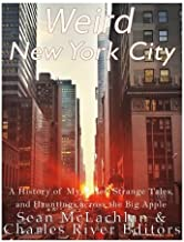 Weird New York City: A History of Mysteries, Strange Tales, and Hauntings across the Big Apple