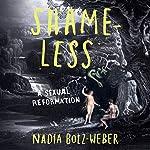 Shameless     A Sexual Reformation              Autor:                                                                                                                                 Nadia Bolz-Weber                               Sprecher:                                                                                                                                 Nadia Bolz-Weber                      Spieldauer: 5 Std. und 29 Min.     2 Bewertungen     Gesamt 5,0