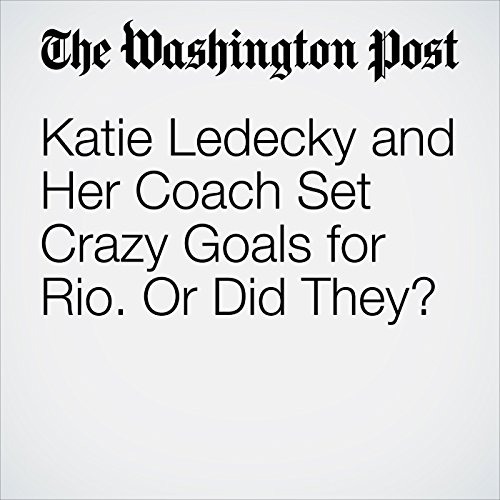 Katie Ledecky and Her Coach Set Crazy Goals for Rio. Or Did They? cover art