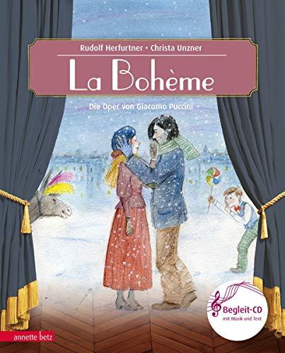 La Bohème: Die Oper von Giacomo Puccini: Die Oper von Giacomo Puccini mit CD (Das musikalische Bilderbuch mit CD im Buch)