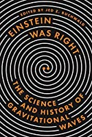 Einstein Was Right: The Science and History of Gravitational Waves