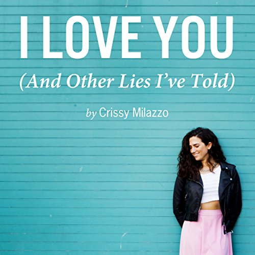 I Love You (And Other Lies I've Told)                   By:                                                                                                                                 Crissy Milazzo                               Narrated by:                                                                                                                                 Hallie Ricardo                      Length: 2 hrs and 13 mins     2 ratings     Overall 2.5