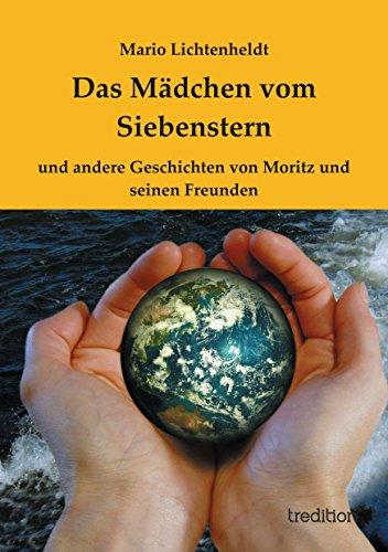 Das Mädchen vom Siebenstern: und andere Geschichten von Moritz und seinen Freunden