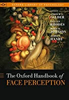 The Oxford Handbook of Face Perception (Oxford Library of Psychology)
