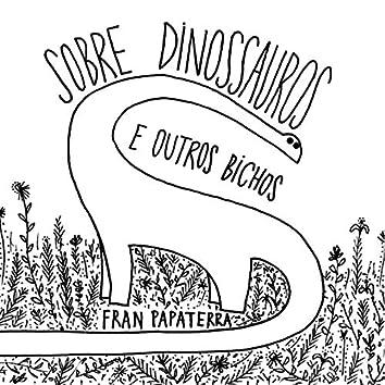 Sobre Dinossauros e Outros Bichos