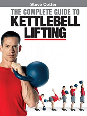 Steve Cotter - The Complete Guide to Kettlebell Lifting by Shihan Inc.