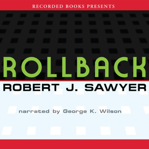 Rollback                   By:                                                                                                                                 Robert J. Sawyer                               Narrated by:                                                                                                                                 George Wilson                      Length: 11 hrs and 13 mins     30 ratings     Overall 4.3